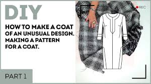 How To Design A Coat Diy How To Make A Coat Of An Unusual Design Making A Pattern For A Coat Part 1