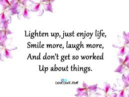 Enjoy Life Quotes Stunning Lighten Up Just Enjoy Life The Best Life Quotes Ever