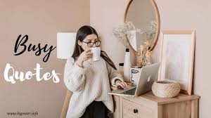 125+ [Best] Busy Quotes & Sayings | Busy LIFE - Bigenter