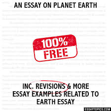 earth essay topics titles examples in english 100% papers on earth essay sample topics paragraph introduction help research more class 1 12 high school college