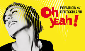 Oh Yeah Pop Music In Germany Exhibition At Museum Of
