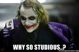 why so studious..? - joker | Meme Generator via Relatably.com