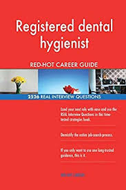 Dental Hygiene Interview Questions Registered Dental Hygienist Red Hot Career Guide 2526 Real