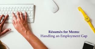 Résumés For Moms Handling Employment Gaps New Employment Gaps On Resume