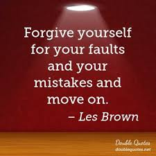 Forgive Yourself For Your Faults And Your Mistakes And Move On Awesome Forgive Yourself Quotes