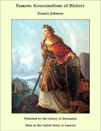 Famous Assassinations of History eBook by Francis Johnson - 9781465591586    Rakuten Kobo Greece