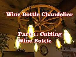wine bottle chandelier part 1 cutting a wine bottle