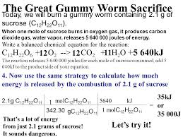 today we will burn a gummy worm containing 2 1 g of sucrose c 12