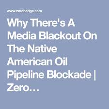 why there s a a blackout on the native american oil pipeline blockade zero
