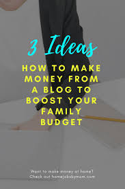 online family budget how to make money from your family blog 3 simple ideas to try