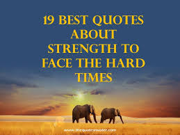 Quotes On Strength Unique 48 Best Quotes About Strength To Face Hard Times
