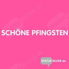 Schöne Pfingsten Gb Zum Teilen Status Sprüche Für Facebook