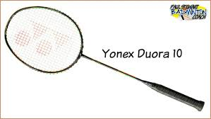Yonex Duora 10 Badminton Racket Review Paul Stewart