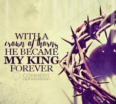 With A Crown Of Thorns He Became My King Forever Comments Images Adorable My King Quotes