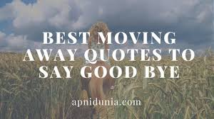Quotes About Moving Away Simple Best Moving Away Quotes To Say Good Bye ApniDunia