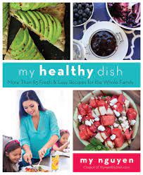My Healthy Dish: More Than 85 Fresh & Easy Recipes for the Whole Family:  Amazon.de: Nguyen, My: Fremdsprachige Bücher