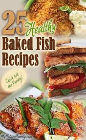 fish is high in omega which is good for your heart know how to cook fish that tastes good and still healthy here s 25 healthy baked fish recipes