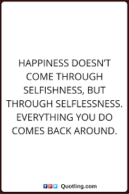 Selfish Quotes Happiness Doesnt Come Through Selfishness But
