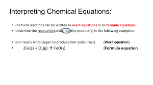 interpreting chemical equations chemical reactions can be written as word equations or as formula equations