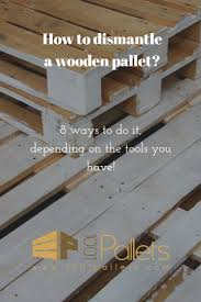 Pallets Learn The Best Ways To Dismantle A Wooden Pallet O Pallet Ideas