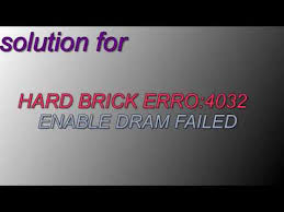 Hard brick android : ERROR 4032 : Enable DRAM failed! FIX 100 ...