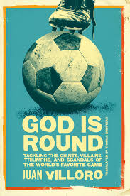 god is round tackling the giants villains triumphs and god is round tackling the giants villains triumphs and scandals of the world s favorite game restless books