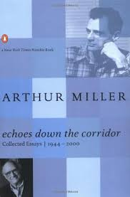 com echoes down the corridor collected essays  com echoes down the corridor collected essays 1944 2000 9780142000052 arthur miller steven r centola books