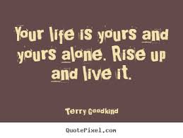 Popular Quotes About Life Quotes about life Your life is yours and yours alone rise 18