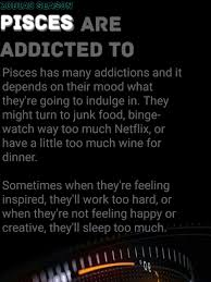 Pisces Has Many Addictions And It Depends On Their Mood