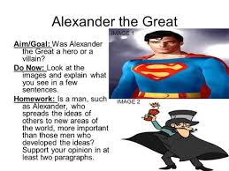 alexander the great hero or villain ppt video online alexander the great aim goal was alexander the great a hero or a villain