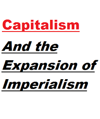 Reasons For Imperialism Capitalism And The Expansion Of Imperialism Owlcation