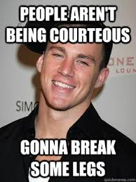 people aren't being courteous gonna break some legs - Scumbag ... via Relatably.com