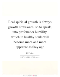 Spiritual Growth Quotes Magnificent Real Spiritual Growth Is Always Growth Downward So To Speak