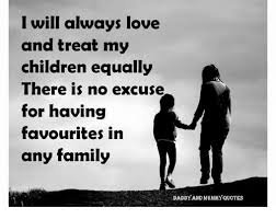 My Children Quotes Inspiration Will Always Love And Treat My Children Equally There Is No Excuse