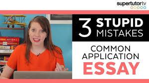 stupid essay mistakes on the common application don t do these  3 stupid essay mistakes on the common application don t do these