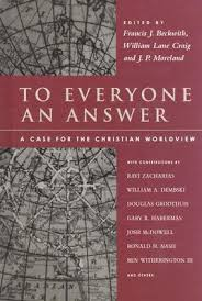 to everyone an answer a case for the christian worldview essays 455486