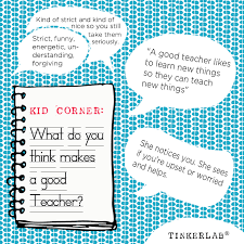 kid corner what makes a good teacher tinkerlab what makes a good teacher ask a kid