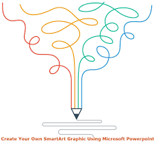 How To Create Your Own Smartart Graphic Using Microsoft
