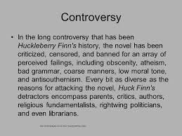 the adventures of huckleberry finn by mark twain ppt  controversy in the long controversy that has been huckleberry finn s history the novel has