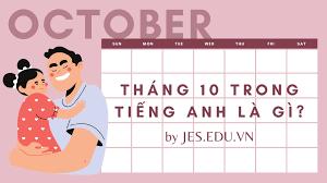 Tháng 10 tiếng Anh là gì? - JES