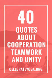40 Quotes About Cooperation Teamwork And Unity Be My Own Boss
