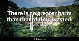 Michelangelo Quotes Gorgeous There Is No Greater Harm Than That Of Time Wasted Michelangelo