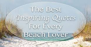 Inspiring Quotes About Love Adorable The Best Inspiring Quotes For Every Beach Lover