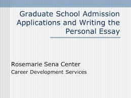 personal statement how to write a personal statements for  graduate school admission applications and writing the personal essay rosemarie sena center career development services