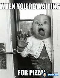 funny-kids-meme-youre-waiting-for-pizza-pics-images-photos ... via Relatably.com