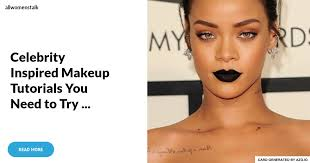 celebrity inspired makeup tutorials you need to try