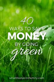 40 Ways to Save Money by Going Green   Small Footprint Family