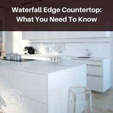 waterfall edge countertop what you need to know