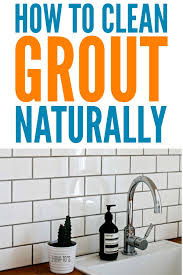 how to clean grout naturally remove stains and grime without harsh fumes cleaningtips