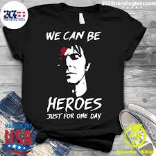 We Can Be Heroes Just For One Day Shirt ...